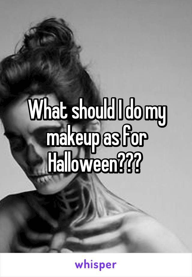 What should I do my makeup as for Halloween???