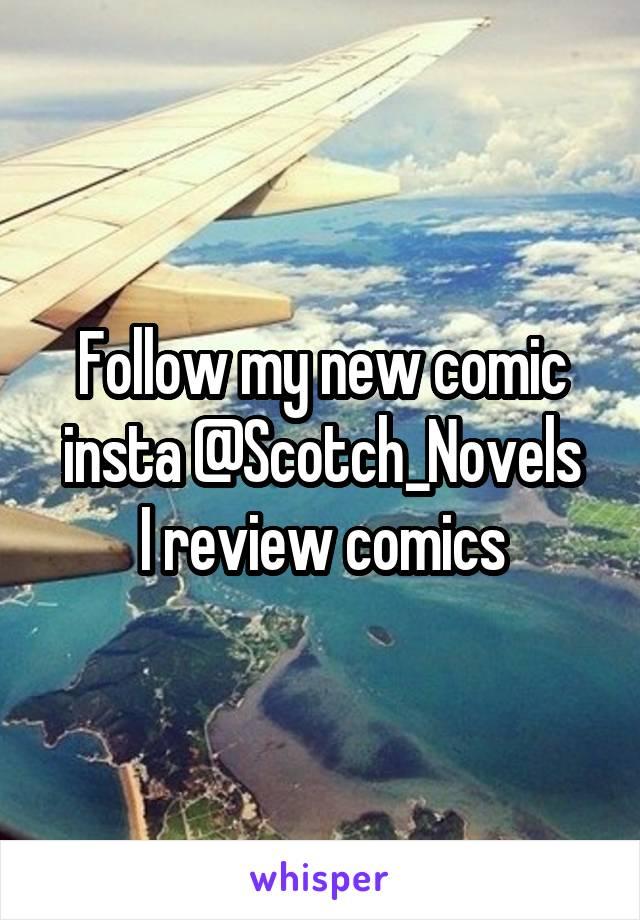Follow my new comic insta @Scotch_Novels I review comics