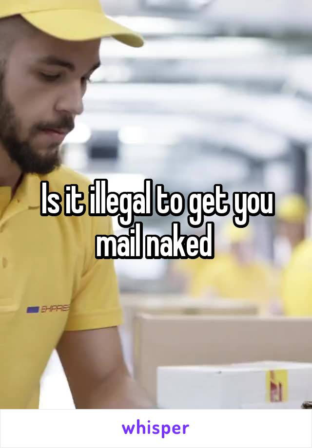 Is it illegal to get you mail naked