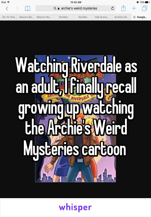Watching Riverdale as an adult, I finally recall growing up watching the Archie's Weird Mysteries cartoon
