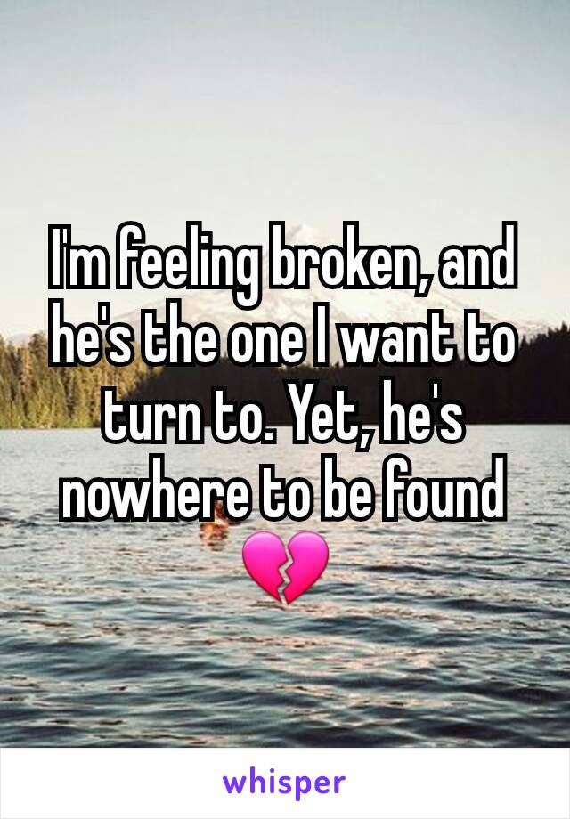 I'm feeling broken, and he's the one I want to turn to. Yet, he's nowhere to be found 💔