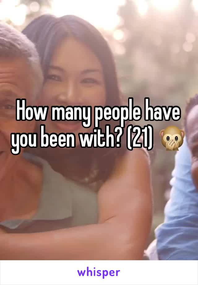 How many people have you been with? (21) 🙊