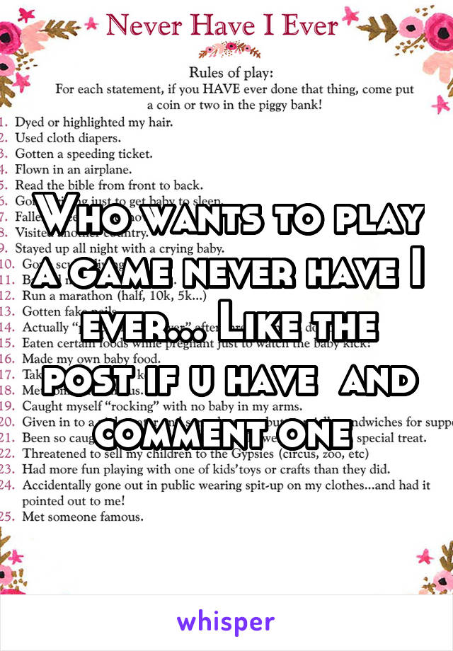 Who wants to play a game never have I ever... Like the post if u have  and comment one