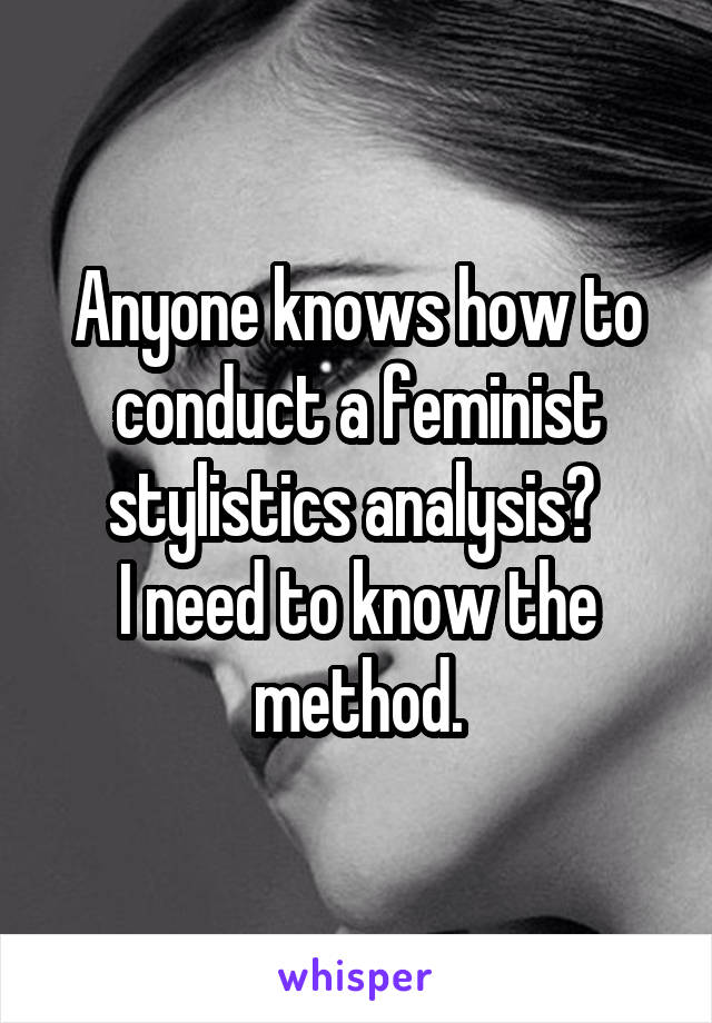 Anyone knows how to conduct a feminist stylistics analysis?  I need to know the method.