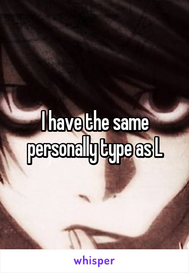 I have the same personally type as L