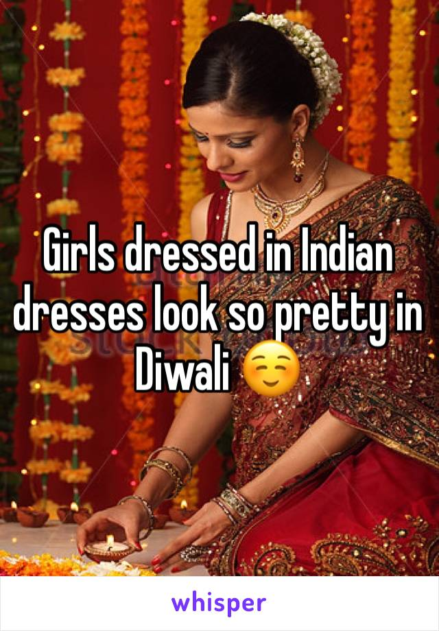 Girls dressed in Indian dresses look so pretty in Diwali ☺️