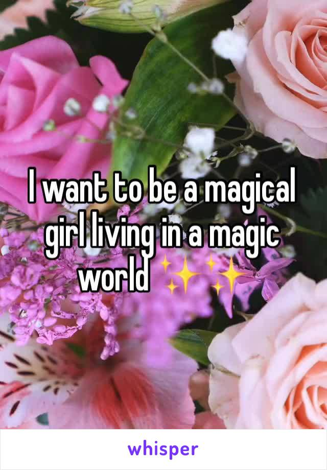 I want to be a magical girl living in a magic world ✨✨