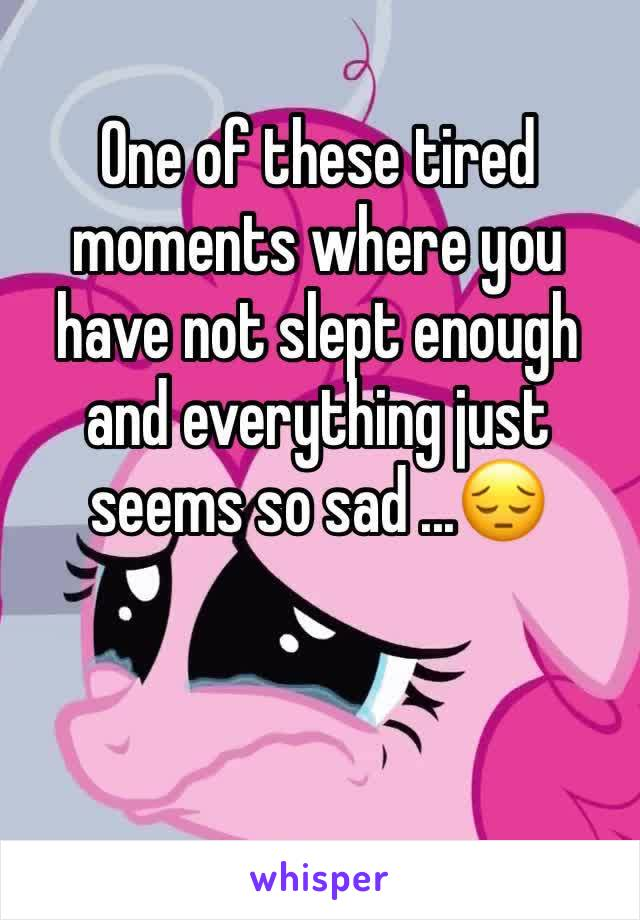 One of these tired moments where you have not slept enough and everything just seems so sad ...😔