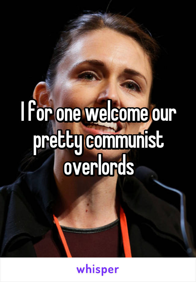 I for one welcome our pretty communist overlords