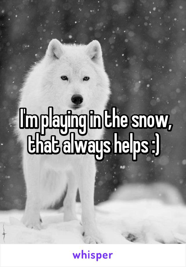 I'm playing in the snow, that always helps :)