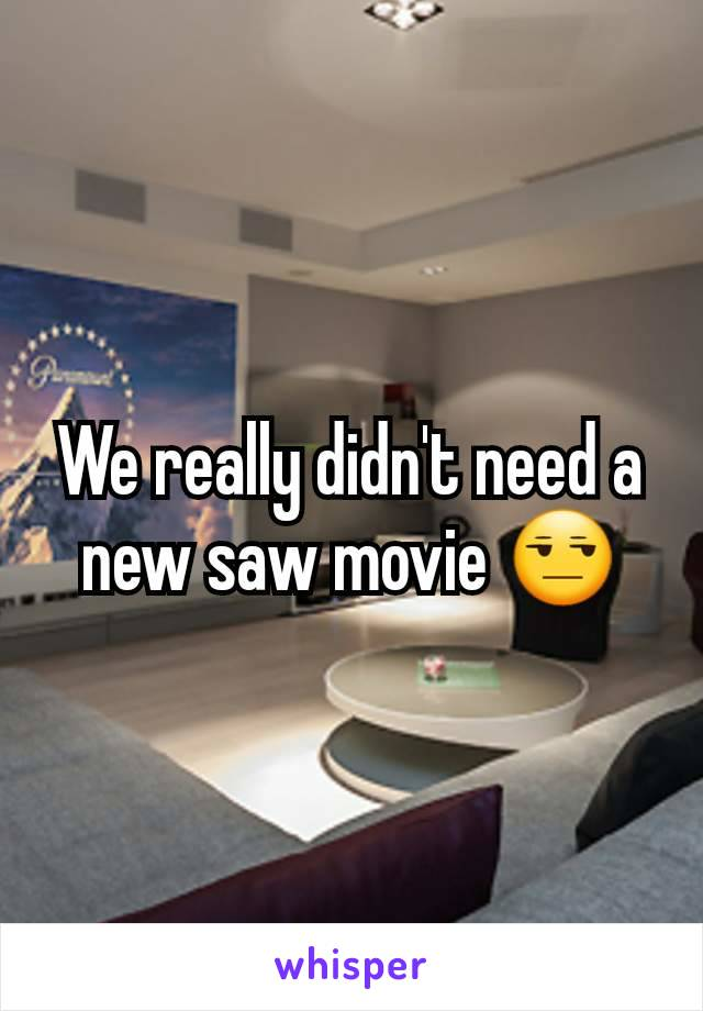 We really didn't need a new saw movie 😒