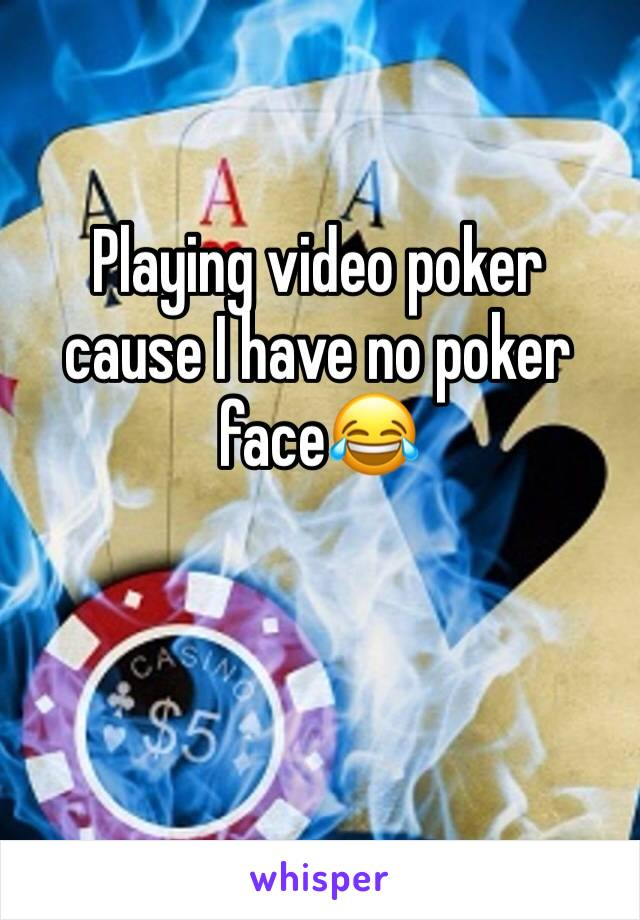 Playing video poker cause I have no poker face😂