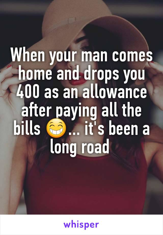 When your man comes home and drops you 400 as an allowance after paying all the bills 😁... it's been a long road