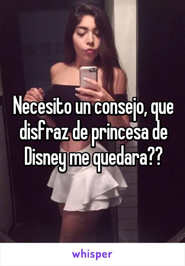 Necesito un consejo, que disfraz de princesa de Disney me quedara??