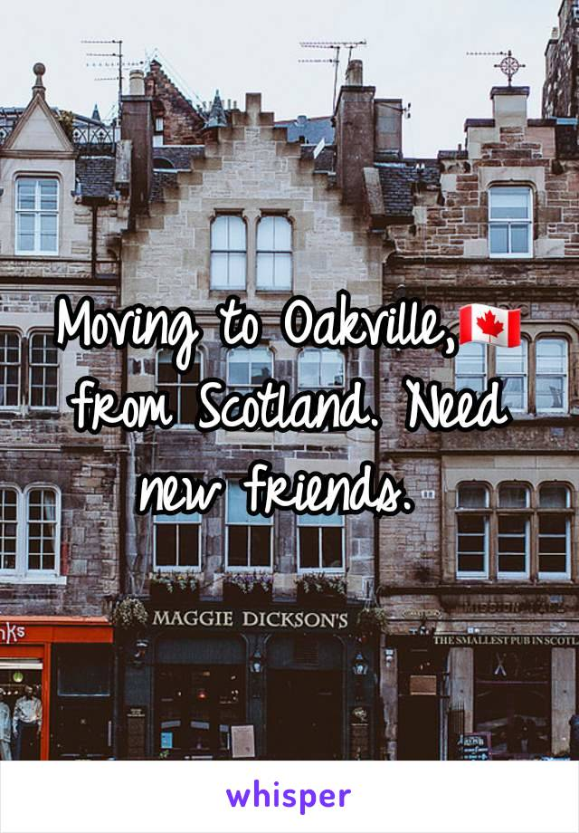 Moving to Oakville,🇨🇦 from Scotland. Need new friends.