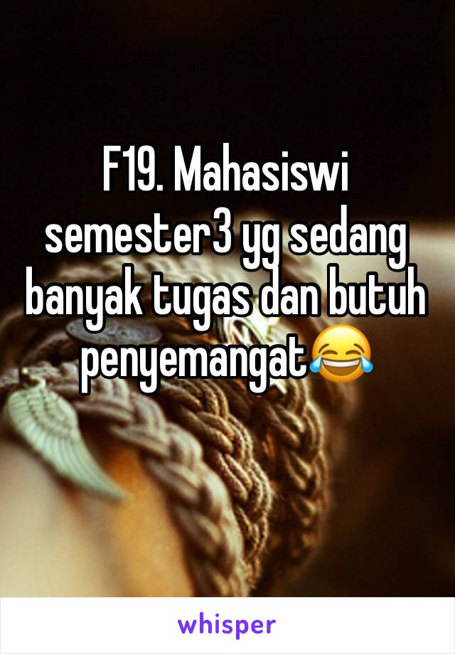 F19. Mahasiswi semester3 yg sedang banyak tugas dan butuh penyemangat😂