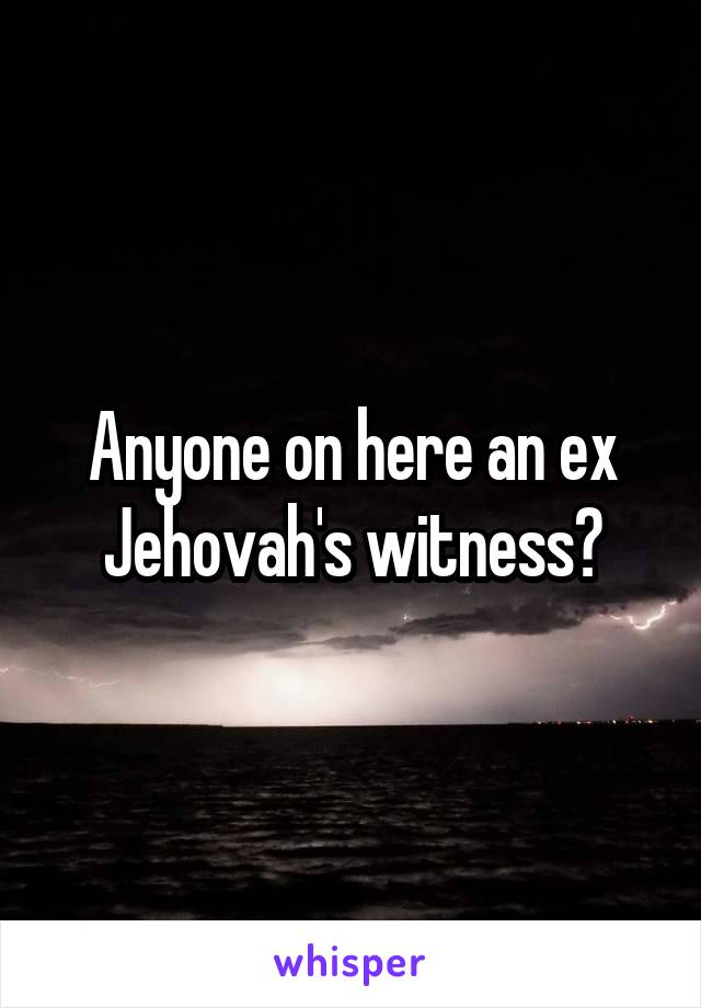 Anyone on here an ex Jehovah's witness?