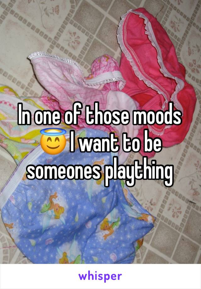 In one of those moods 😇 I want to be someones plaything