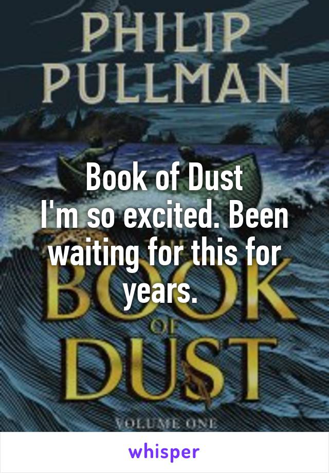 Book of Dust I'm so excited. Been waiting for this for years.