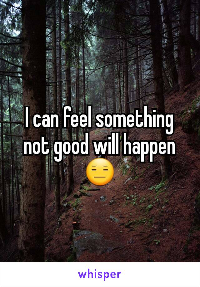 I can feel something not good will happen 😑