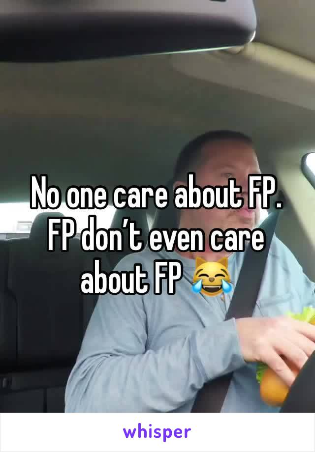 No one care about FP.  FP don't even care about FP 😹