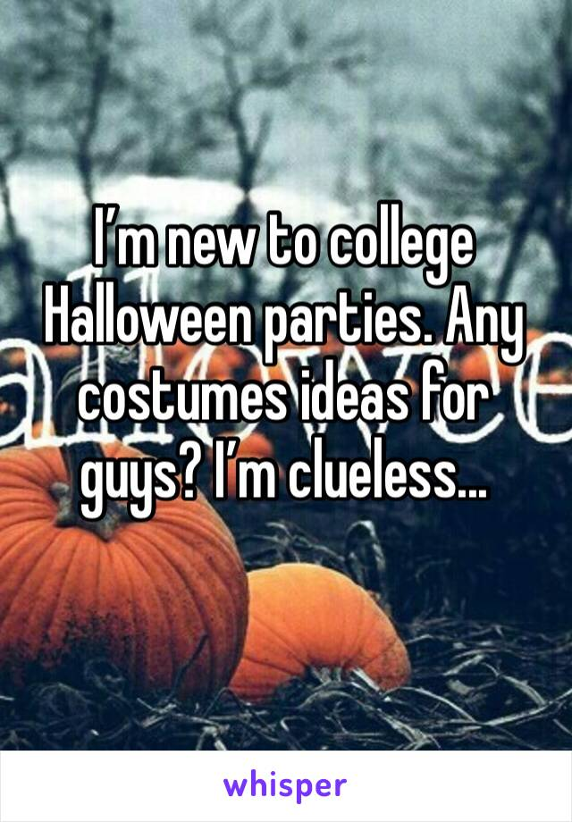 I'm new to college Halloween parties. Any costumes ideas for guys? I'm clueless...