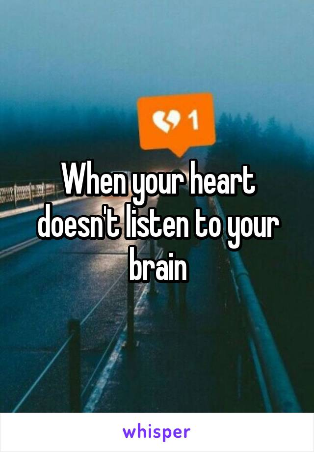 When your heart doesn't listen to your brain