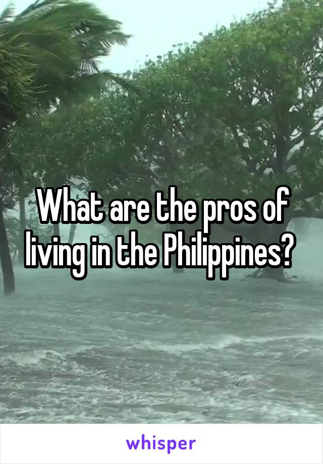 What are the pros of living in the Philippines?