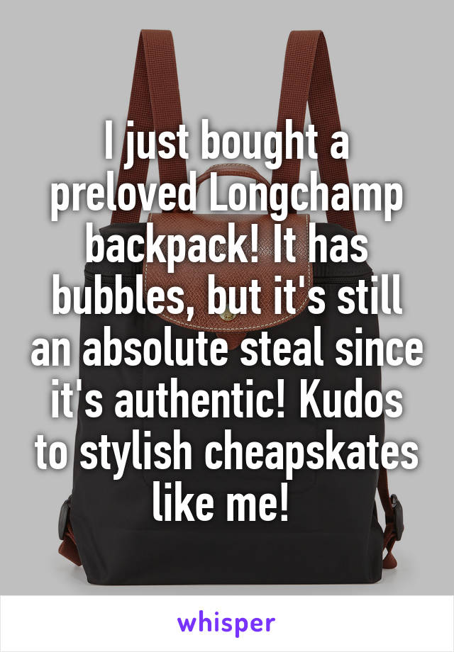 I just bought a preloved Longchamp backpack! It has bubbles, but it's still an absolute steal since it's authentic! Kudos to stylish cheapskates like me!