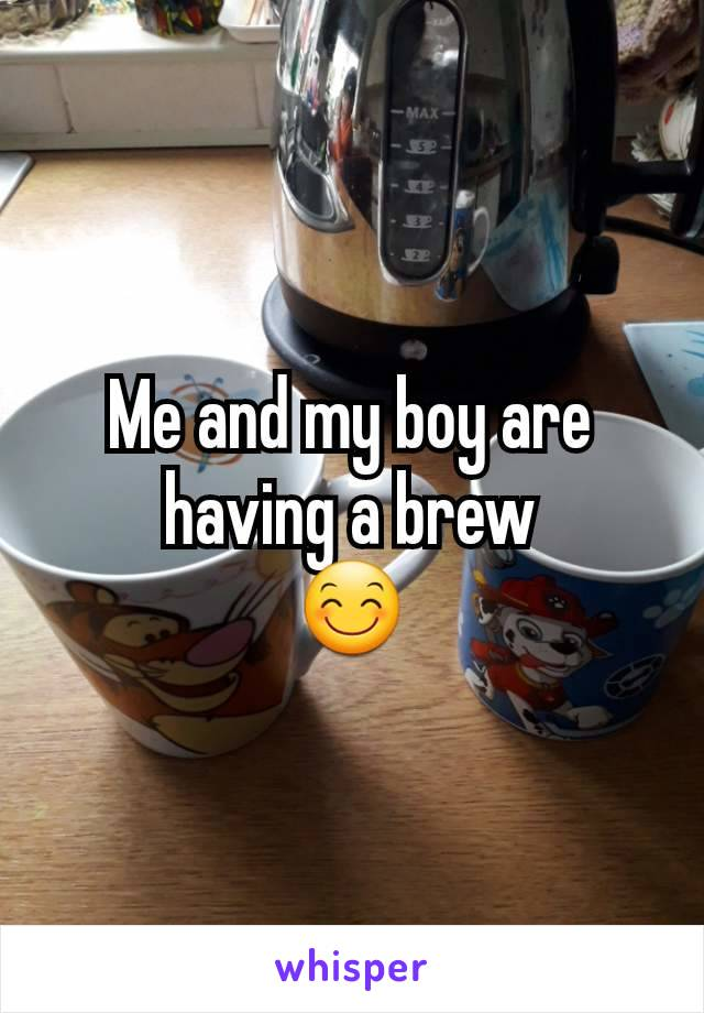 Me and my boy are having a brew 😊