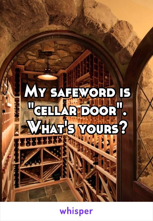 """My safeword is """"cellar door"""". What's yours?"""
