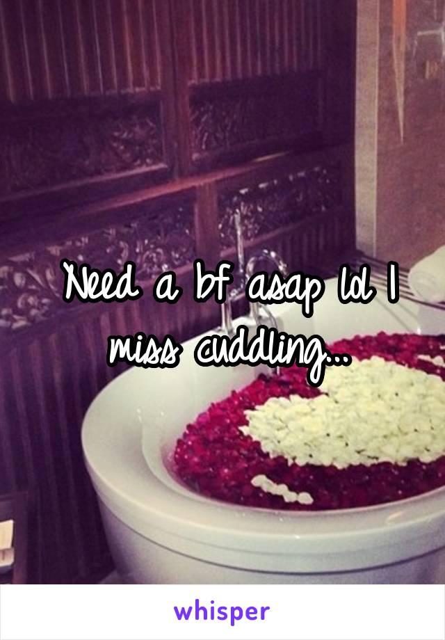 Need a bf asap lol I miss cuddling...
