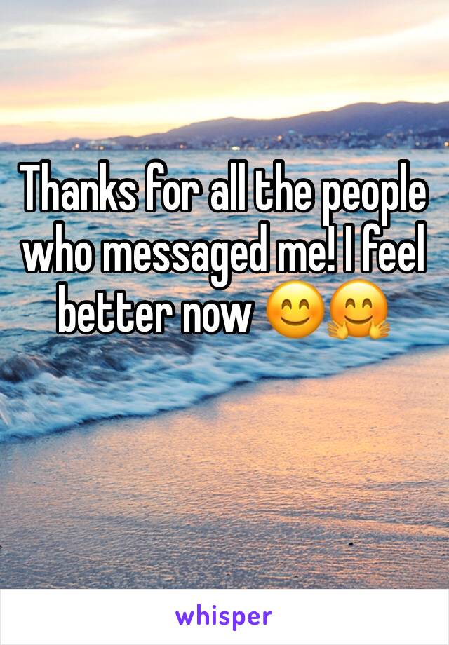 Thanks for all the people who messaged me! I feel better now 😊🤗
