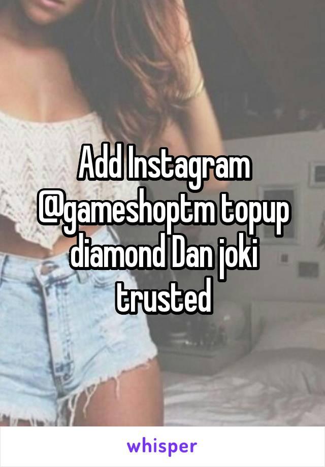 Add Instagram @gameshoptm topup diamond Dan joki trusted