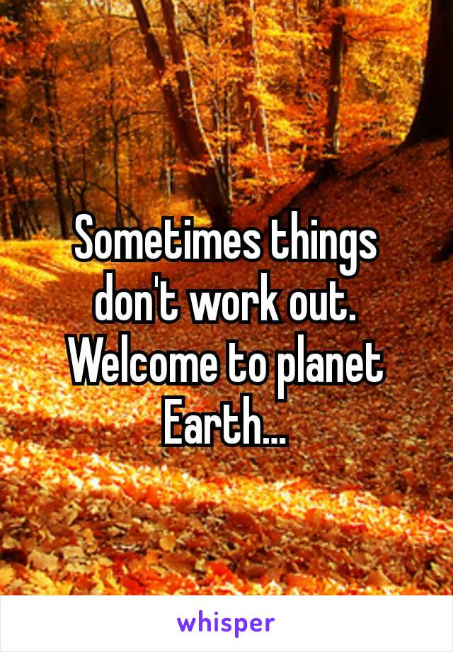 Sometimes things don't work out. Welcome to planet Earth…