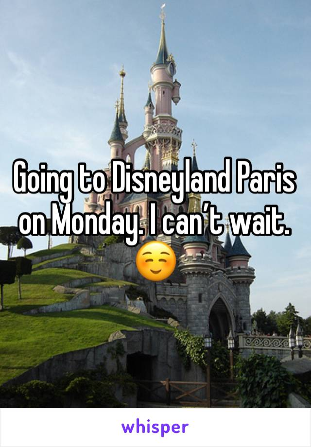 Going to Disneyland Paris on Monday. I can't wait. ☺️