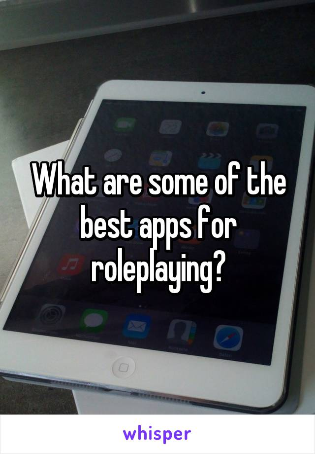 What are some of the best apps for roleplaying?