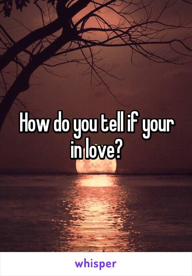 How do you tell if your in love?
