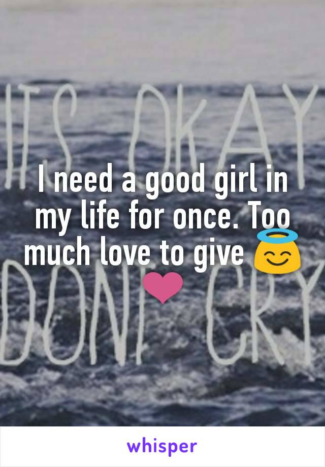 I need a good girl in my life for once. Too much love to give 😇❤️