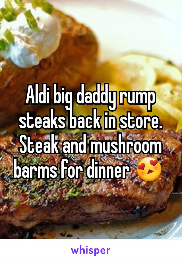 Aldi big daddy rump steaks back in store. Steak and mushroom barms for dinner 😍