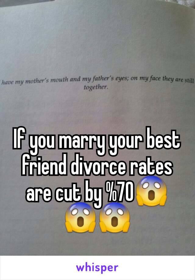 If you marry your best friend divorce rates are cut by %70😱😱😱