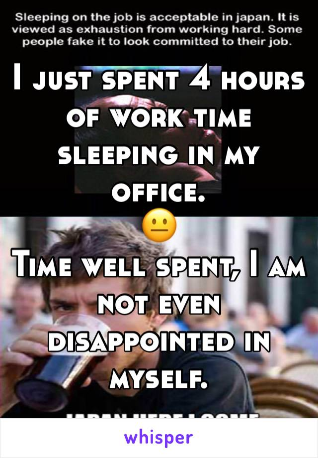 I just spent 4 hours of work time sleeping in my office.  😐  Time well spent, I am not even disappointed in myself.