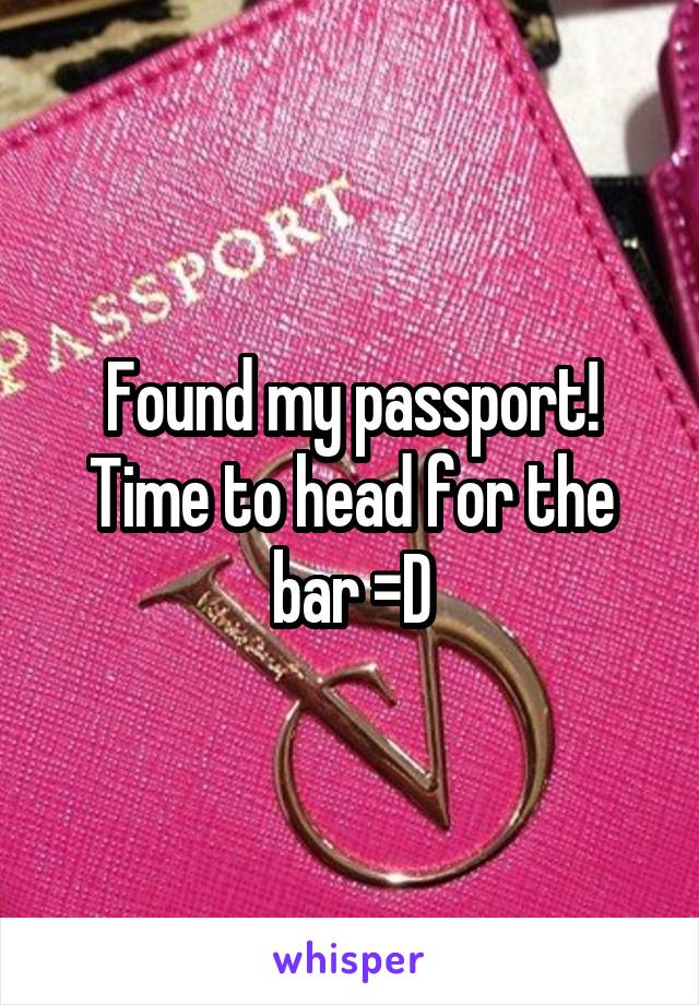 Found my passport! Time to head for the bar =D
