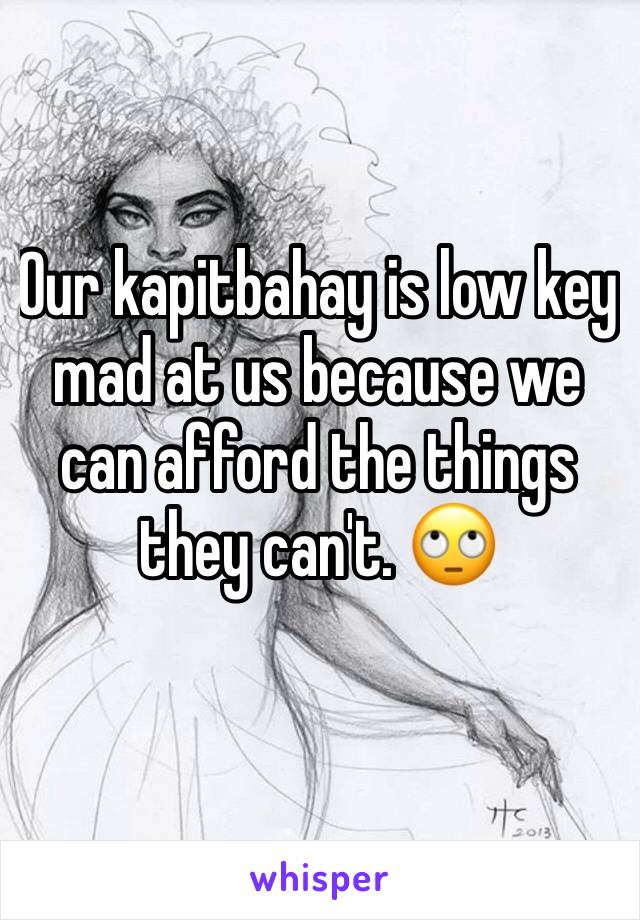 Our kapitbahay is low key mad at us because we can afford the things they can't. 🙄