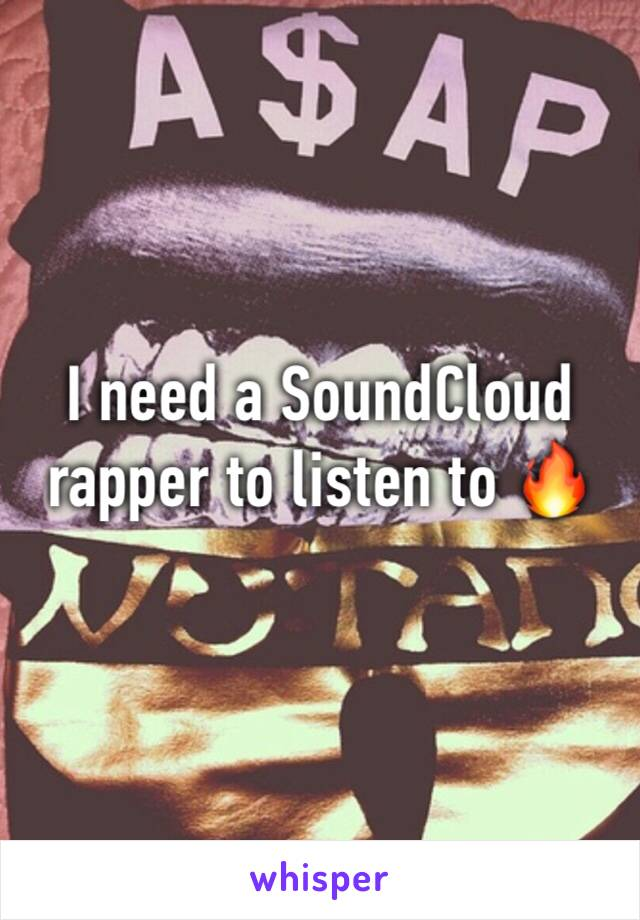 I need a SoundCloud rapper to listen to 🔥