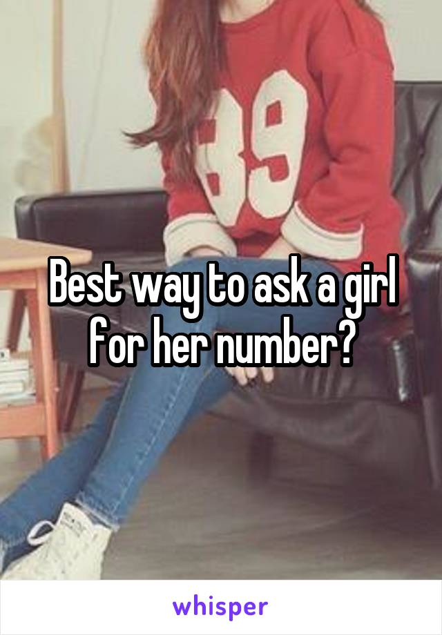 Best way to ask a girl for her number?
