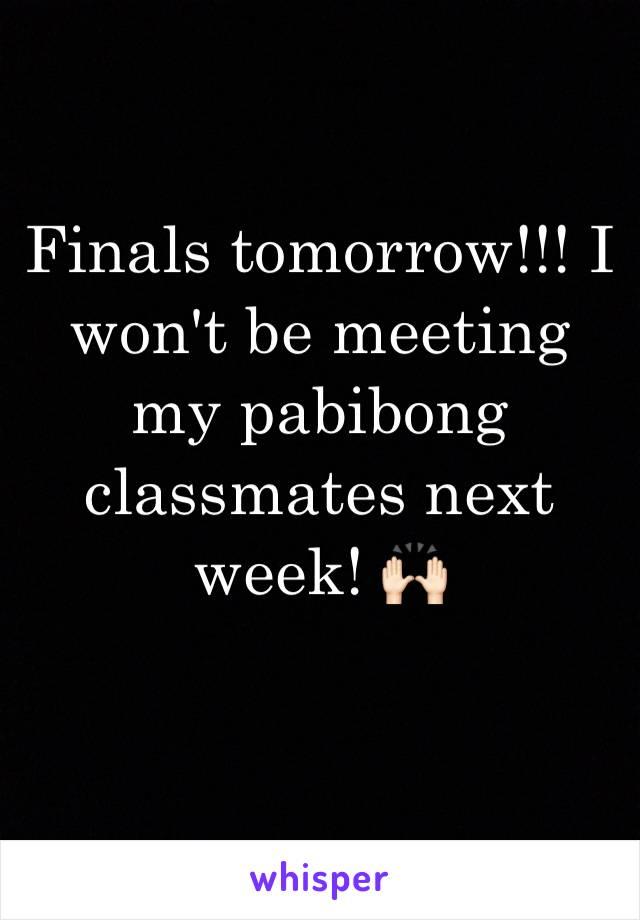 Finals tomorrow!!! I won't be meeting my pabibong classmates next week! 🙌🏻