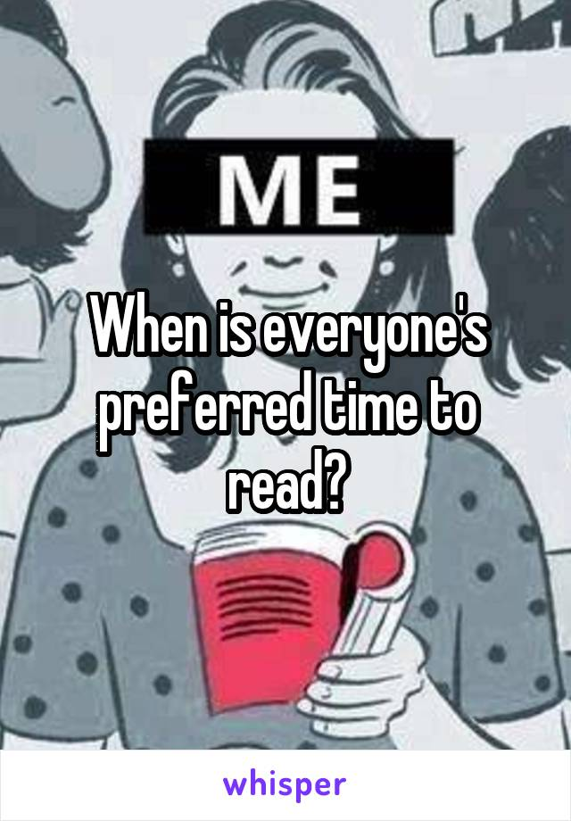 When is everyone's preferred time to read?