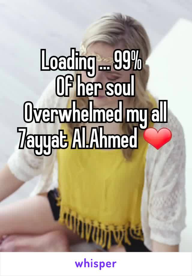 Loading ... 99%   Of her soul Overwhelmed my all 7ayyat Al.Ahmed ❤️