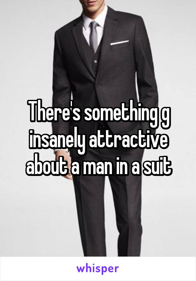 There's something g insanely attractive about a man in a suit